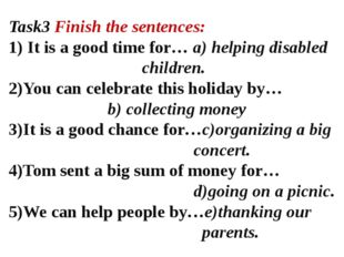Task3 Finish the sentences: 1) It is a good time for… a) helping disabled