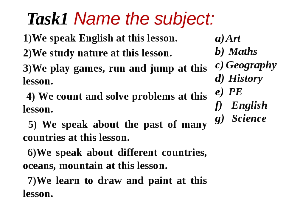 Task1 Name the subject: 1)We speak English at this lesson. 2)We study nature...