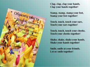 Clap, clap, clap your hands, Clap your hands together! Stamp, stamp, stamp y