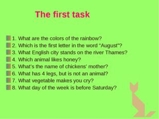 The first task 1. What are the colors of the rainbow? 2. Which is the first