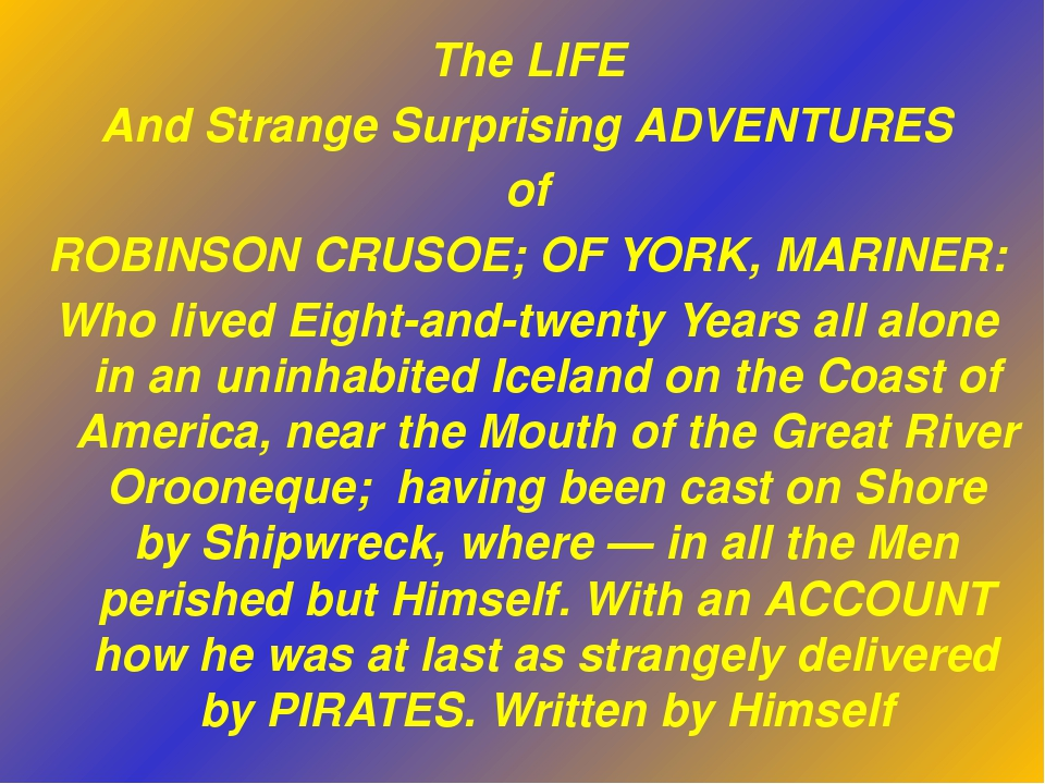 The LIFE And Strange Surprising ADVENTURES of ROBINSON CRUSOE; OF YORK, MARIN...