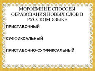 МОРФЕМНЫЕ СПОСОБЫ ОБРАЗОВАНИЯ НОВЫХ СЛОВ В РУССКОМ ЯЗЫКЕ ПРИСТАВОЧНЫЙ СУФФИКС