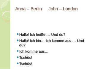 Anna – BerlinJohn – London Hallo! Ich heiße … Und du? Hallo! Ich bin… Ich k