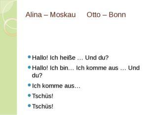 Alina – MoskauOtto – Bonn Hallo! Ich heiße … Und du? Hallo! Ich bin… Ich ko