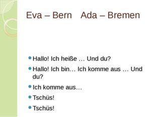 Eva – BernAda – Bremen Hallo! Ich heiße … Und du? Hallo! Ich bin… Ich komme