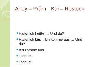 Andy – PrümKai – Rostock Hallo! Ich heiße … Und du? Hallo! Ich bin… Ich kom