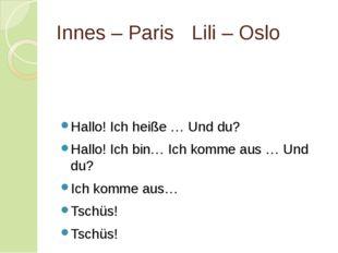 Innes – ParisLili – Oslo Hallo! Ich heiße … Und du? Hallo! Ich bin… Ich kom