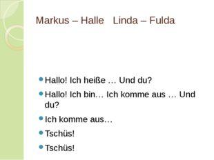 Markus – HalleLinda – Fulda Hallo! Ich heiße … Und du? Hallo! Ich bin… Ich