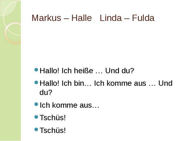 Markus – HalleLinda – Fulda Hallo! Ich heiße … Und du? Hallo! Ich bin… Ich...