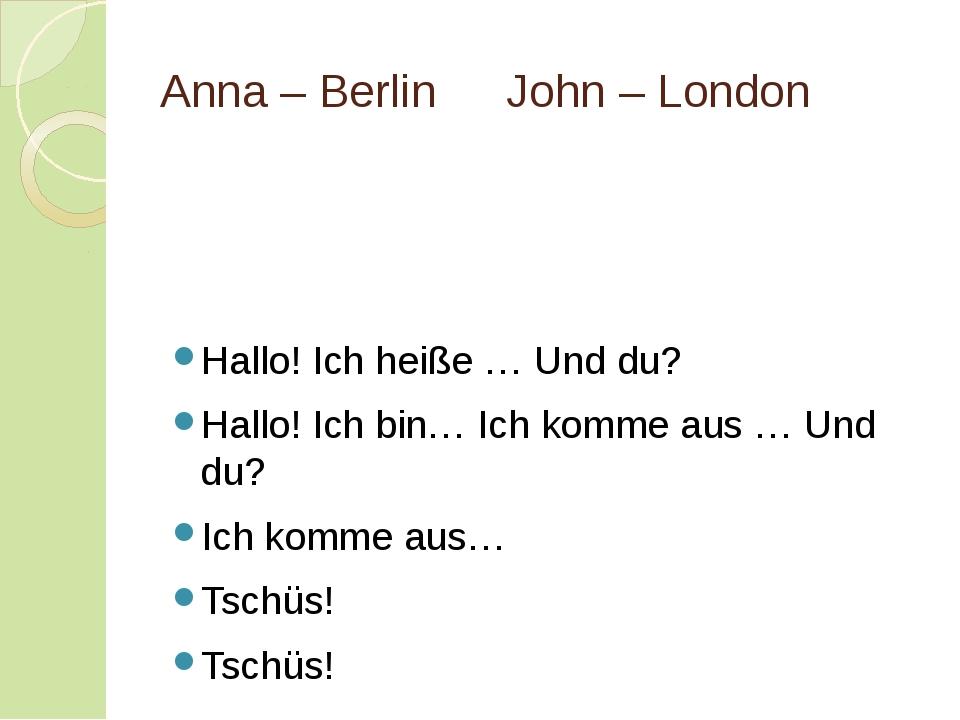 Anna – BerlinJohn – London Hallo! Ich heiße … Und du? Hallo! Ich bin… Ich k...