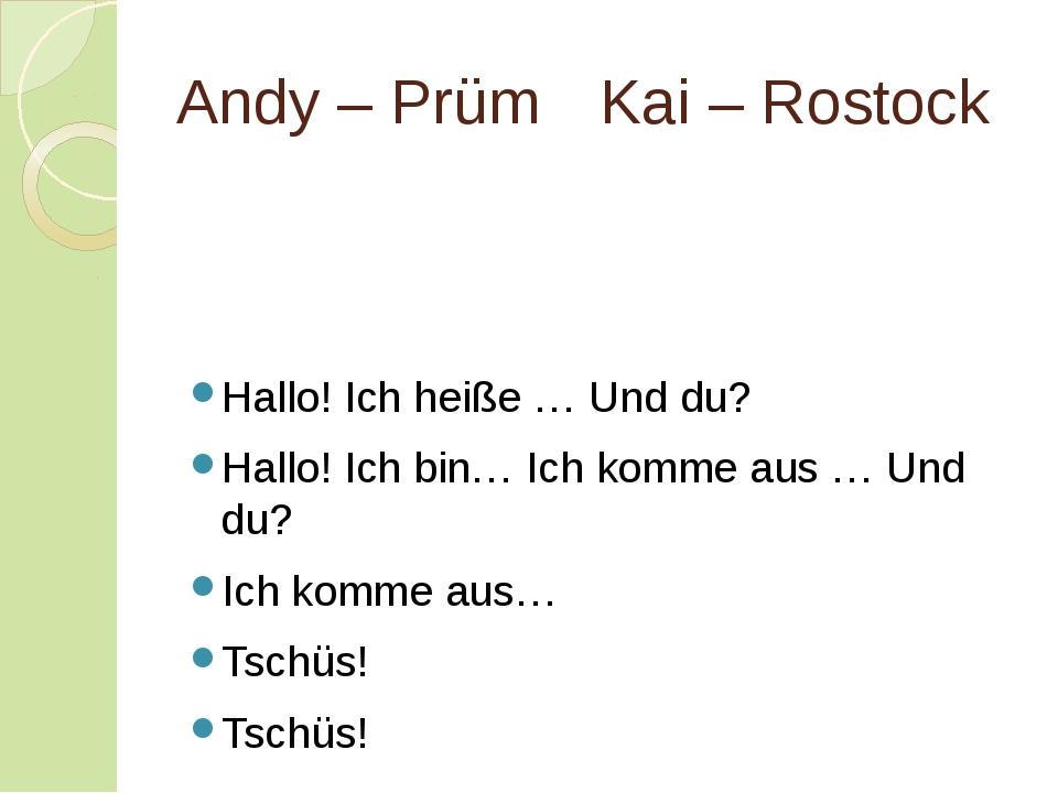 Andy – PrümKai – Rostock Hallo! Ich heiße … Und du? Hallo! Ich bin… Ich kom...