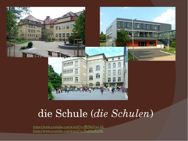 die Schule (die Schulen) https://www.youtube.com/watch?v=fNPkbDxn-Hc https://...