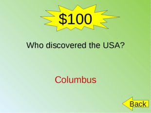 $100 Who discovered the USA? Columbus Back