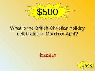 $500 What is the British Christian holiday celebrated in March or April? East
