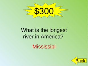 $300 Mississipi Back What is the longest river in America?