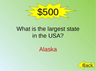 $500 What is the largest state in the USA? Alaska Back