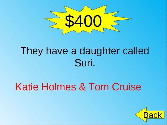 $400 They have a daughter called Suri. Katie Holmes & Tom Cruise 	 Back