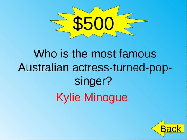$500 Who is the most famous Australian actress-turned-pop-singer? Kylie Minog...
