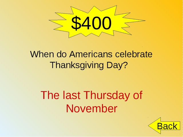 $400 When do Americans celebrate Thanksgiving Day? The last Thursday of Novem...