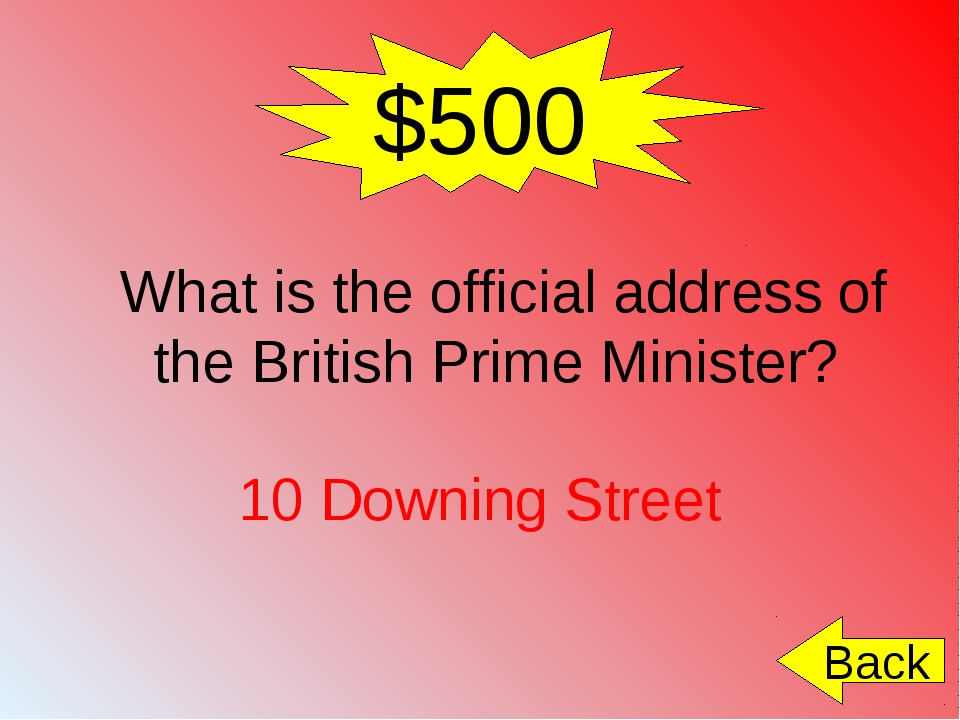 $500 What is the official address of the British Prime Minister? 10 Downing S...
