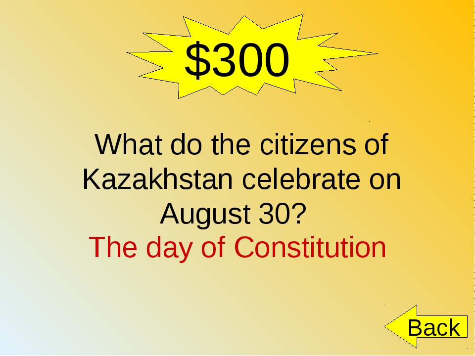 $300 Back What do the citizens of Kazakhstan celebrate on August 30? The day...