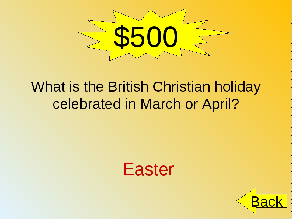 $500 What is the British Christian holiday celebrated in March or April? East...