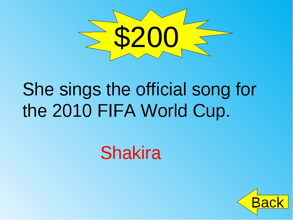 $200 She sings the official song for the 2010 FIFA World Cup. Shakira 	 Back