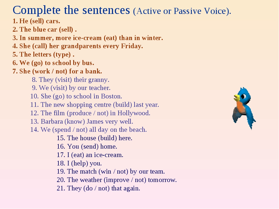 Complete the sentences (Active or Passive Voice). 1. He (sell) cars. 2. The b...