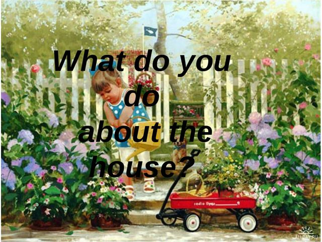 What do you do about the house?