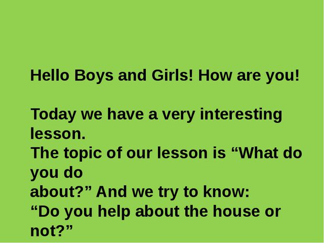 Hello Boys and Girls! How are you! Today we have a very interesting lesson....