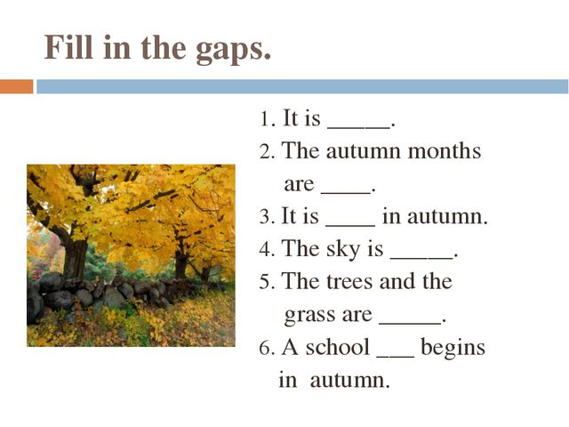 Fill in the gaps. 1. It is _____. 2. The autumn months are ____. 3. It is ___...