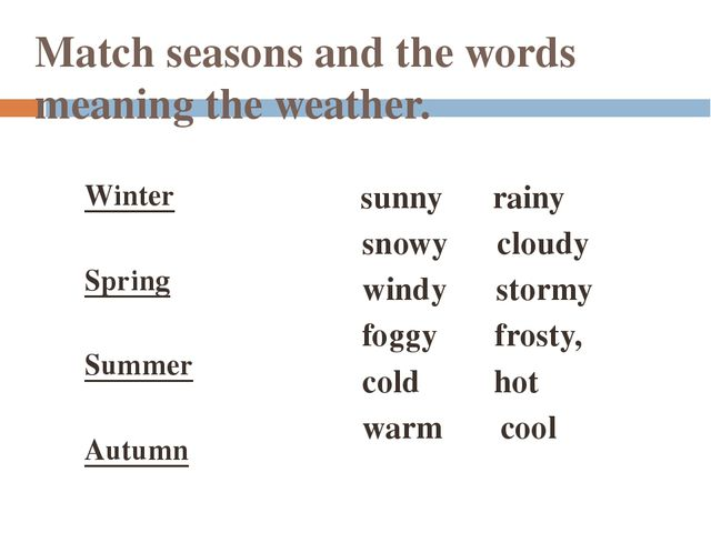 Match seasons and the words meaning the weather. Winter Spring Summer Autumn...