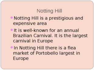 Notting Hill Notting Hill is a prestigious and expensive area It is well-know