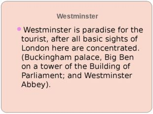 Westminster Westminster is paradise for the tourist, after all basic sights o