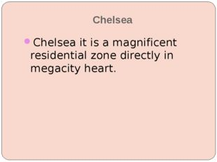 Chelsea Chelsea it is a magnificent residential zone directly in megacity hea
