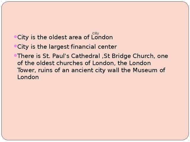 City City is the oldest area of London City is the largest financial center...