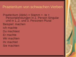 Praeteritum von schwachen Verben Praeteritum (Aktiv) = Stamm + -te + Personal