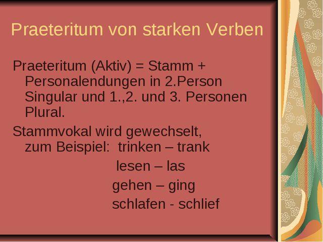 Praeteritum von starken Verben Praeteritum (Aktiv) = Stamm + Personalendungen...