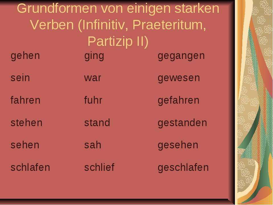 Grundformen von einigen starken Verben (Infinitiv, Praeteritum, Partizip II)