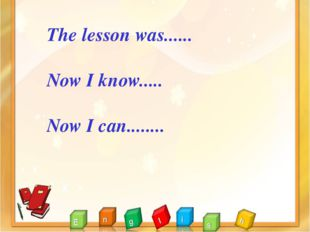 The lesson was...... Now I know..... Now I can........