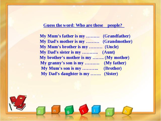 Guess the word: Who are these    people?   My Mum's father is my ………   (Gran...