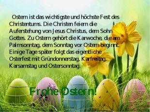 Ostern ist das wichtigste und höchste Fest des Christentums. Die Christen fei