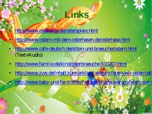 Links http://www.osterseite.de/osterspiele.html http://www.ostern-mit-dem-ost