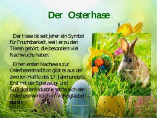 Der Osterhase Der Hase ist seit jeher ein Symbol für Fruchtbarkeit, weil er z