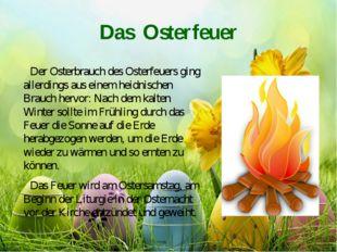 Das Osterfeuer Der Osterbrauch des Osterfeuers ging allerdings aus einem heid