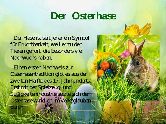 Der Osterhase Der Hase ist seit jeher ein Symbol für Fruchtbarkeit, weil er z...