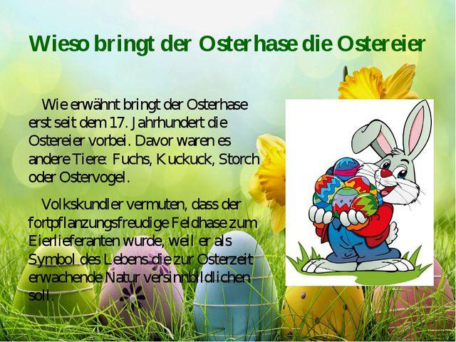Wieso bringt der Osterhase die Ostereier Wie erwähnt bringt der Osterhase ers...