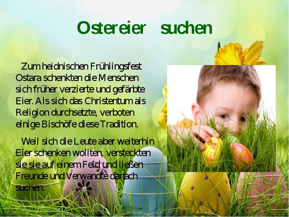 Ostereier suchen Zum heidnischen Frühlingsfest Ostara schenkten die Menschen...