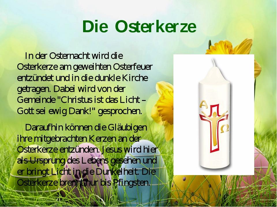 Die Osterkerze In der Osternacht wird die Osterkerze am geweihten Osterfeuer...