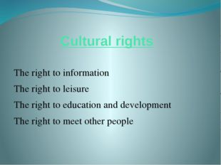 Cultural rights The right to information The right to leisure The right to ed